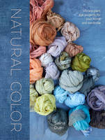 Duerr, Sasha - Natural Color: Vibrant Plant Dye Projects for Your Home and Wardrobe - 9781607749363 - V9781607749363