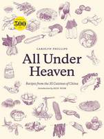 Phillips, Carolyn - All Under Heaven: Recipes from the 35 Cuisines of China - 9781607749820 - V9781607749820