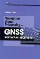 Pany, Thomas - Navigation Signal Processing for Gnss Software Receivers (Gnss Technology and Applications) - 9781608070275 - V9781608070275