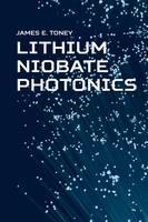 Toney, James E. - Lithium Niobate Photonics - 9781608079230 - V9781608079230