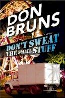 Bruns, Don - Don't Sweat the Small Stuff - 9781608090471 - V9781608090471