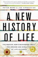 Ward, Peter, Kirschvink, Joe - A New History of Life: The Radical New Discoveries about the Origins and Evolution of Life on Earth - 9781608199105 - V9781608199105