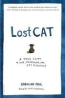 Paul, Caroline - Lost Cat: A True Story of Love, Desperation, and GPS Technology - 9781608199778 - V9781608199778