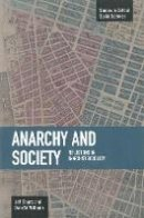Shantz, Jeff, Williams, Ph.D. Dana M. - Anarchy and Society: Reflections on Anarchist Sociology (Studies in Critical Social Sciences) - 9781608463848 - V9781608463848