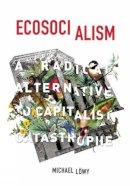 Löwy, Michael - Ecosocialism: A Radical Alternative to Capitalist Catastrophe - 9781608464715 - V9781608464715