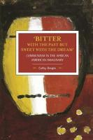 Bergin, Cathy - 'Bitter with the Past but Sweet with the Dream': Communism in the African American Imaginary (Historical Materialism Book) - 9781608466399 - V9781608466399
