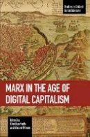Christian Fuchs, Vincent Mosco - Marx in the Age of Digital Capitalism : Studies in Critical Social Science Volume 80 (Studies in Critical Social Sciences) - 9781608467099 - V9781608467099