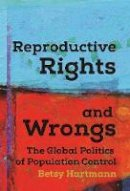 Hartmann, Betsy - Reproductive Rights and Wrongs: The Global Politics of Population Control - 9781608467334 - V9781608467334