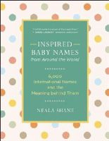 Shane, Neala - Inspired Baby Names from Around the World: 6,000 International Names and the Meaning Behind Them - 9781608683208 - V9781608683208