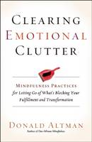 Altman, Donald - Clearing Emotional Clutter: Mindfulness Practices for Letting Go of What's Blocking Your Fulfillment and Transformation - 9781608683642 - V9781608683642