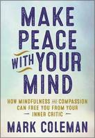 Coleman, Mark - Make Peace with Your Mind: How Mindfulness and Compassion Can Free You from Your Inner Critic - 9781608684304 - V9781608684304