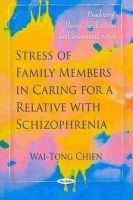 Chien, Wai-Tong - Stress of Family Members in Caring for a Relative with Schizophrenia - 9781608761456 - V9781608761456