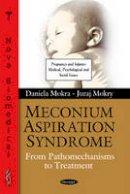 Mokra, Daniela; Mokry, Juraj - Meconium Aspiration Syndrome - 9781608769445 - V9781608769445