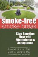 Pavel Somov, Marla Somova PhD - The Smoke-Free Smoke Break: Stop Smoking Now with Mindfulness and Acceptance - 9781608820016 - V9781608820016