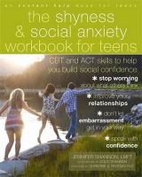 Shannon LMFT, Jennifer - The Shyness and Social Anxiety Workbook for Teens: CBT and ACT Skills to Help You Build Social Confidence (Instant Help Book for Teens) - 9781608821877 - V9781608821877