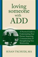 Susan Tschudi - Loving Someone With Attention Deficit Disorder: A Practical Guide to Understanding Your Partner, Improving Your Communication, and Strengthening Your ... (The New Harbinger Loving  - 9781608822287 - V9781608822287