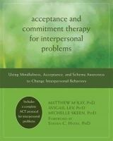 McKay, Matthew; Lev, Avigail; Skeen, Michelle - Acceptance and Commitment Therapy for Interpersonal Problems - 9781608822898 - V9781608822898