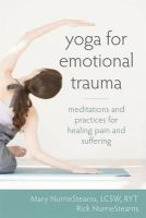 NurrieStearns LCSW  RYT, Mary, NurrieStearns, Rick - Yoga for Emotional Trauma: Meditations and Practices for Healing Pain and Suffering - 9781608826421 - V9781608826421