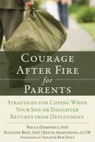 Domenici PhD, Paula, Best PhD, Suzanne, Armstrong LCSW, Keith - Courage After Fire for Parents of Service Members: Strategies for Coping When Your Son or Daughter Returns from Deployment - 9781608827152 - V9781608827152