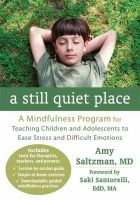 Saltzman MD, Amy - A Still Quiet Place: A Mindfulness Program for Teaching Children and Adolescents to Ease Stress and Difficult Emotions - 9781608827572 - V9781608827572