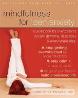 Willard PsyD, Christopher - Mindfulness for Teen Anxiety: A Workbook for Overcoming Anxiety at Home, at School, and Everywhere Else - 9781608829101 - V9781608829101