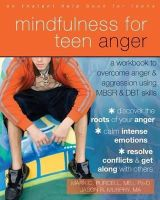 Purcell MEd  PsyD, Mark C., Murphy MA, Jason R - Mindfulness for Teen Anger: A Workbook to Overcome Anger and Aggression Using MBSR and DBT Skills (Teen Instant Help) - 9781608829163 - V9781608829163