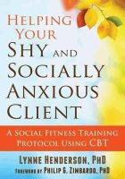 Henderson PhD, Lynne - Helping Your Shy and Socially Anxious Client: A Social Fitness Training Protocol Using CBT - 9781608829613 - V9781608829613