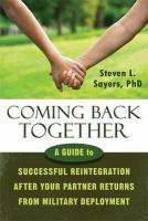 Sayers PhD, Steven L. - Coming Back Together: A Guide to Successful Reintegration After Your Partner Returns from Military Deployment - 9781608829859 - V9781608829859