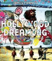 Franco, James - Hollywood Dreaming: Stories, Pictures, and Poems - 9781608873432 - V9781608873432