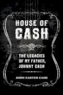 Carter Cash, John - House of Cash: The Legacies of My Father, Johnny Cash - 9781608874798 - V9781608874798