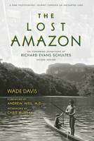 Wade Davis - The Lost Amazon: The Pioneering Expeditions of Richard Evans Schultes - 9781608876549 - 9781608876549