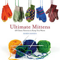 Hansen, Robin - Ultimate Mittens: 28 Classic Patterns to Keep You Warm - 9781608936243 - V9781608936243