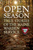 Worcester, Daren - Open Season: True Stories of the Maine Warden Service - 9781608936472 - V9781608936472