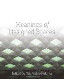 Tiiu Vaikla-Poldma - Meanings of Designed Spaces - 9781609011451 - V9781609011451