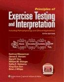 Wasserman, Karlman; Hansen, James E.; Sietsema, Kathy; Sue, Darryl Y.; Stringer, William W.; Sun, Xing-Guo; Whipp, Brian J. - Principles of Exercise Testing and Interpretation - 9781609138998 - V9781609138998