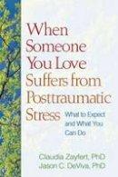 Zayfert, Claudia; DeViva, Jason C. - When Someone You Love Suffers from Posttraumatic Stress - 9781609180652 - V9781609180652