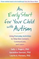 Rogers PhD, Sally J., Dawson PhD, Geraldine, Vismara PhD, Laurie A. - An Early Start for Your Child with Autism: Using Everyday Activities to Help Kids Connect, Communicate, and Learn - 9781609184704 - V9781609184704