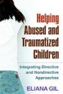Gil, Eliana - Helping Abused and Traumatized Children - 9781609184742 - V9781609184742