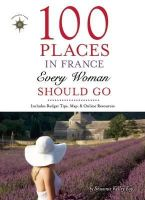 Foy, Shawnie K. - 100 Places in France Every Woman Should Go - 9781609520823 - V9781609520823