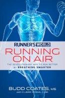 Coates, Budd, Kowalchik, Claire - Runner's World Running on Air: The Revolutionary Way to Run Better by Breathing Smarter - 9781609619190 - V9781609619190