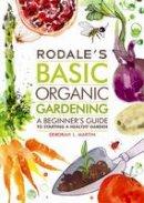 Martin, Deborah L. - Rodale's Basic Organic Gardening: A Beginner's Guide to Starting a Healthy Garden - 9781609619831 - V9781609619831