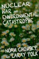 Chomsky, Noam; Polk, Laray - Nuclear War and Enviromental Catastrophe - 9781609804541 - V9781609804541