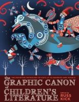 Russ Kick - The Graphic Canon of Children's Literature: The World's Greatest Kids' Lit as Comics and Visuals - 9781609805302 - V9781609805302