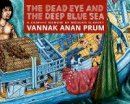Prum Vannak, Ben & Pederick, Jocelyn Pederick - Dead Eye and the Deep Blue Sea, The : The World of Slavery at Sea - A Graphic Memoir - 9781609806026 - V9781609806026