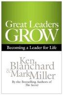 Blanchard, Ken; Miller, Mark - Great Leaders Grow - 9781609943035 - V9781609943035