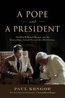 Kengor, Paul - A Pope and a President: John Paul II, Ronald Reagan, and the Extraordinary Untold Story of the 20th Century - 9781610171434 - V9781610171434