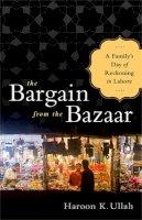 Ullah, Haroon K. - The Bargain from the Bazaar - 9781610391665 - V9781610391665