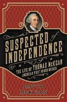 McKean, David - Suspected of Independence: The Life of Thomas McKean, America's First Power Broker - 9781610392211 - V9781610392211