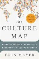 Meyer, Erin - The Culture Map: Breaking Through the Invisible Boundaries of Global Business - 9781610392501 - V9781610392501