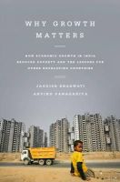 Bhagwati, Jagdish, Panagariya, Arvind - Why Growth Matters: How Economic Growth in India Reduced Poverty and the Lessons for Other Developing Countries - 9781610393737 - V9781610393737